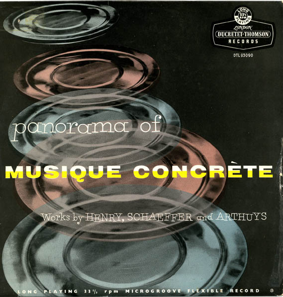 Panorama of Musique Concrète. Works by Pierre Henry, Pierre Schaeffer, and Philippe Arthuys. MUSIQUE CONCRÈTE.