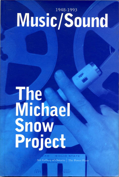 1948-1993 Music/Sound: The Performed and Recorded Music/Sound of Michael Snow, Solo and with Various Ensembles, His Sound-Films and Sound Installations. Improvisation/Composition from 1948 to 1993. Michael SNOW.
