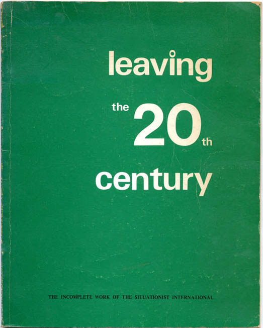 Leaving the 20th Century: The Incomplete Work of the Situationist International. Christopher GRAY, translates and edits.