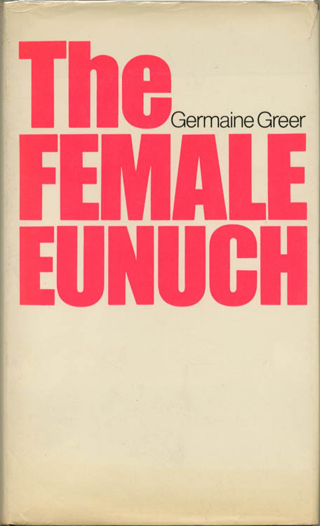 The Female Eunuch. Germaine GREER.
