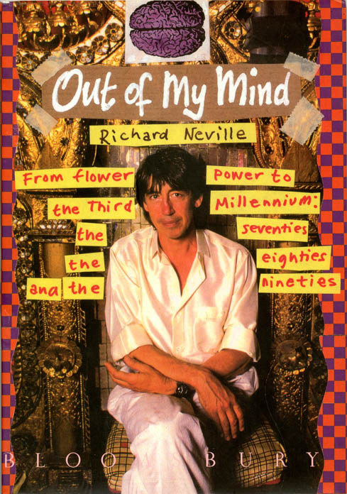 Out of My Mind. From flower power to the Third Millennium: the seventies, the eighties and the nineties. Richard NEVILLE.