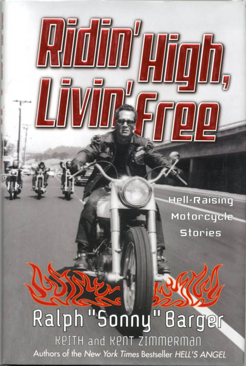 Ridin' High, Livin' Free: Hell-Raising Motorcycle Stories. Ralph 'Sonny' BARGER, with Keith and Kent Zimmerman.