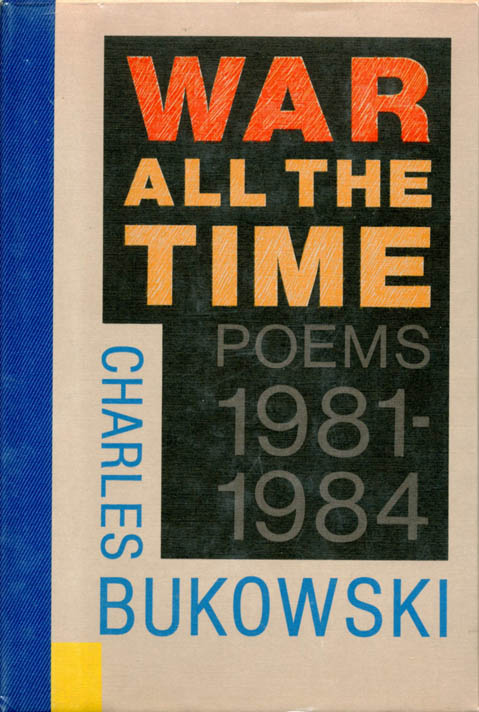 War All The Time. Poems 1981-1984. Charles BUKOWSKI.