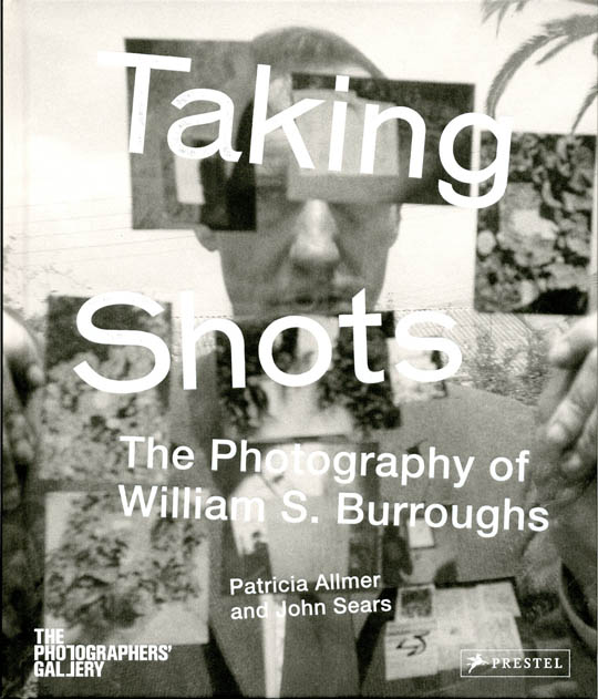 Taking Shots: The Photography of William Burroughs. William S. BURROUGHS, Patricia ALLMER, John SEARS.