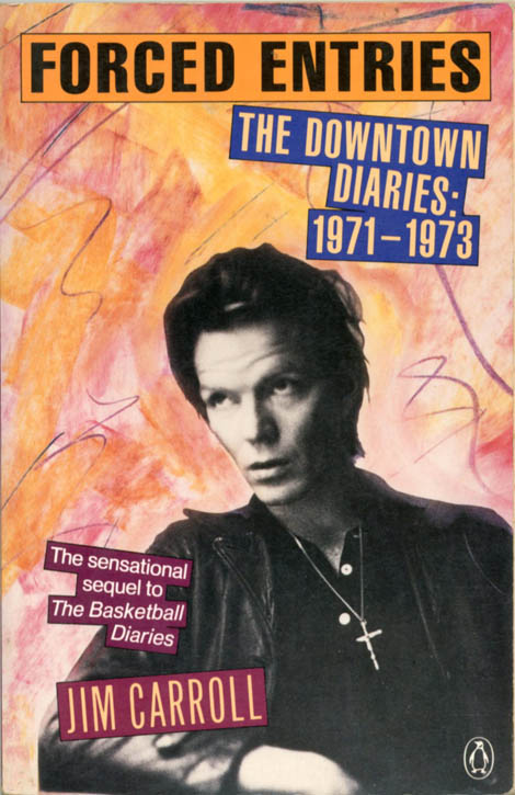 Forced Entries. The Downtown Diaries: 1971-1973. Jim CARROLL.