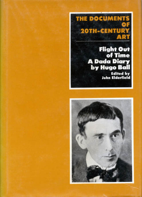 Flight Out of Time: A Dada Diary. DADA, Hugo BALL.