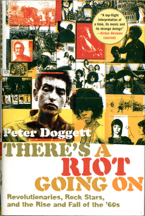 There's A Riot Going On: Revolutionaries, Rock Stars and the Rise and Fall of the '60s. Peter DOGGETT.