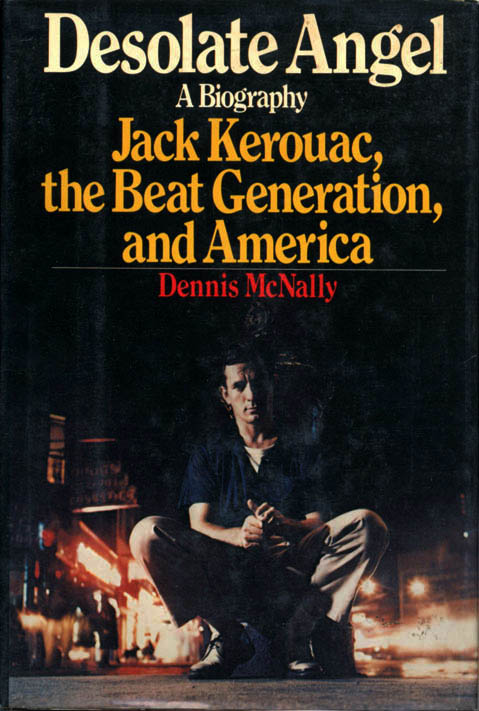 Desolate Angel: Jack Kerouac, the Beat Generation, and America. Jack KEROUAC, Dennis McNALLY.