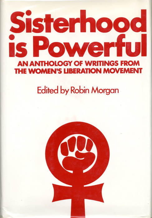 Sisterhood is Powerful: An Anthology of Writings from the Women's Liberation Movement. Robin MORGAN.