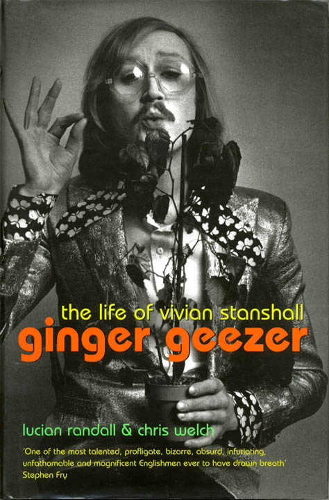 Ginger Geezer: The Life of Vivian Stanshall. Vivian STANSHALL, Lucian RANDALL, Chris WELCH.