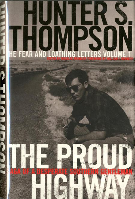 The Proud Highway: Saga of a Desperate Southern Gentleman. The Fear and Loathing Letters Volume 1. Hunter S. THOMPSON.