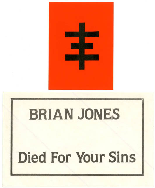 "Two unused Psychic TV stickers: i) ""Brian Jones Died For Your Sins"". Black on white (8x12cm.); ii) Psychic cross logo. Black on red (7x5cm.). PSYCHIC TV."