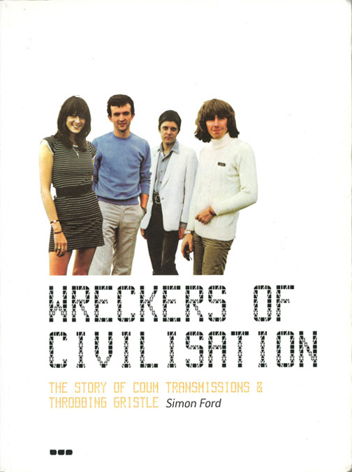 Wreckers of Civilisation: The Story of Coum Transmissions & Throbbing Gristle. Simon FORD.