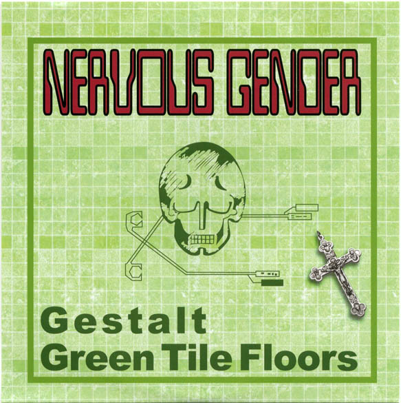 Gestalt/Green Tile Floors. NERVOUS GENDER.