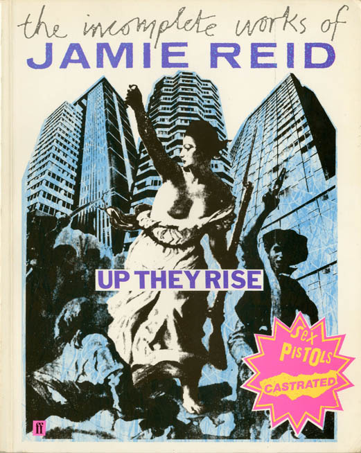 Up They Rise: The Incomplete Works of Jamie Reid. Jamie REID, Jon SAVAGE.