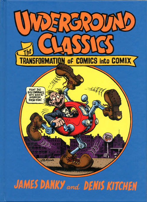 Underground Classics: The Transformation of Comics into Comix. James DANKY, Denis KITCHEN.