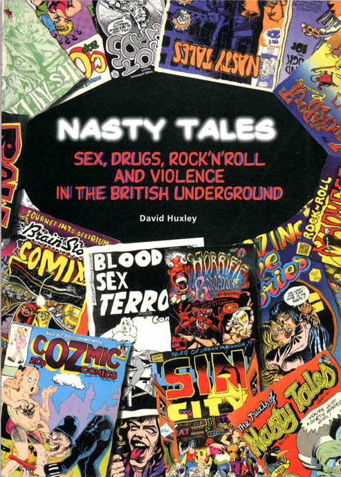 Nasty Tales: Sex, Drugs, Rock'n'Roll and Violence in the British Underground. David HUXLEY.