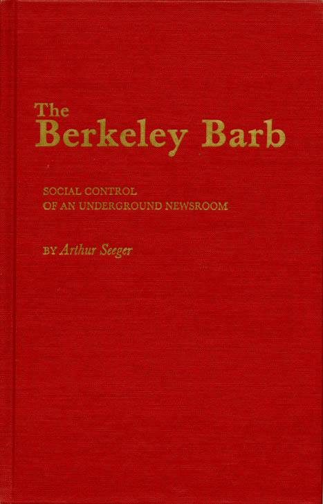 The Berkeley Barb: Social Control of an Underground Newsroom. The BERKELEY BARB, Arthur SEEGER.