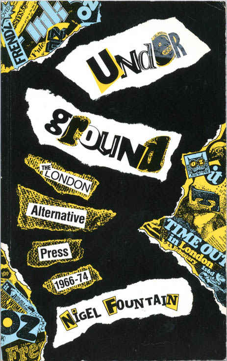 Underground: The London Alternative Press, 1966-74. Nigel FOUNTAIN.