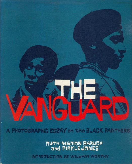 The Vanguard: A Photographic Essay on the Black Panthers. BLACK PANTHERS, Ruth-Marion BARUCH, Pirkle JONES.