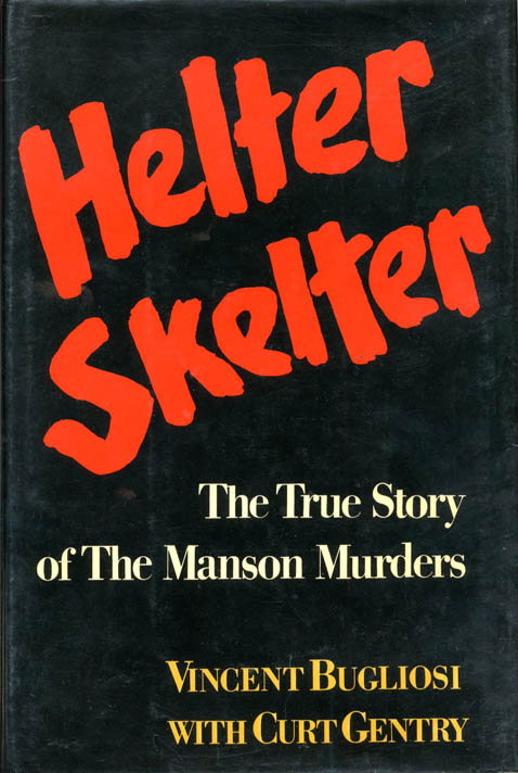 Helter Skelter: The True Story of The Manson Murders. Charles MANSON, Vincent BUGLIOSI, Curt GENTRY.