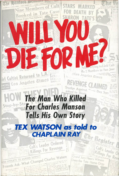 Will You Die For Me? The Man Who Killed For Charles Manson Tells His Own Story. Charles MANSON, Tex WATSON, with Chaplain Ray.