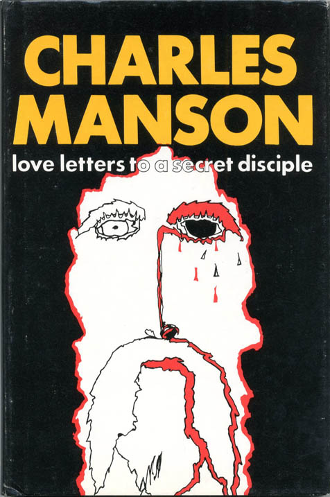 Charles Manson: Love Letters To A Secret Disciple. Charles MANSON, Sy WIZINSKI.