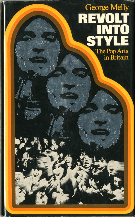 Revolt Into Style: The Pop Arts in Britain. George MELLY.