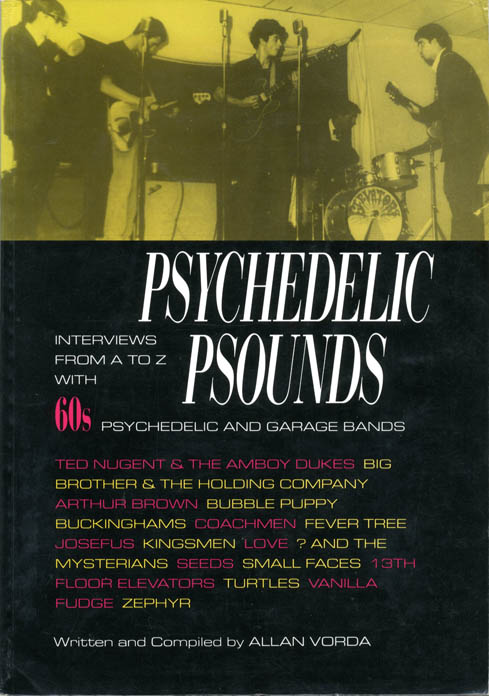 Psychedelic Psounds: Interviews From A to Z with 60s Psychedelic and Garage Bands. Allan VORDA.