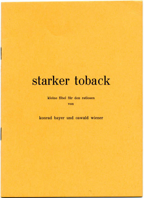 Starker Toback - Kleine Fibel für den Ratlosen (trans. 'Strong Tobacco: Little Primer for the Perplexed'). Konrad BAYER, Oswald WIENER.