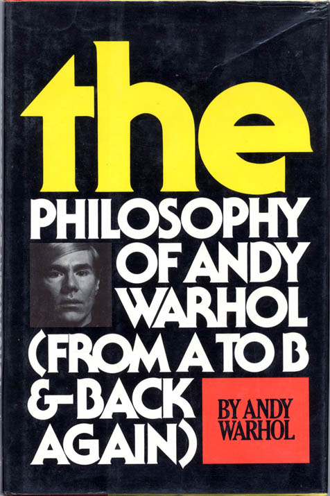 The Philosophy of Andy Warhol (From A to B and Back Again