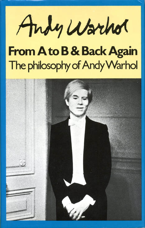 The Philosophy of Andy Warhol (From A to B and Back Again). Andy WARHOL.