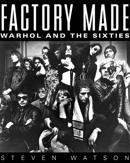 Factory Made: Warhol and the Sixties. Steven WATSON.