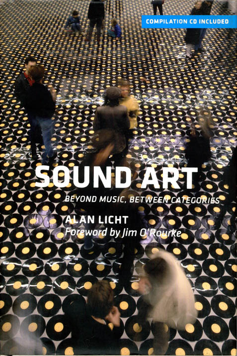Sound Art: Beyond Music, Between Categories. Alan LICHT.