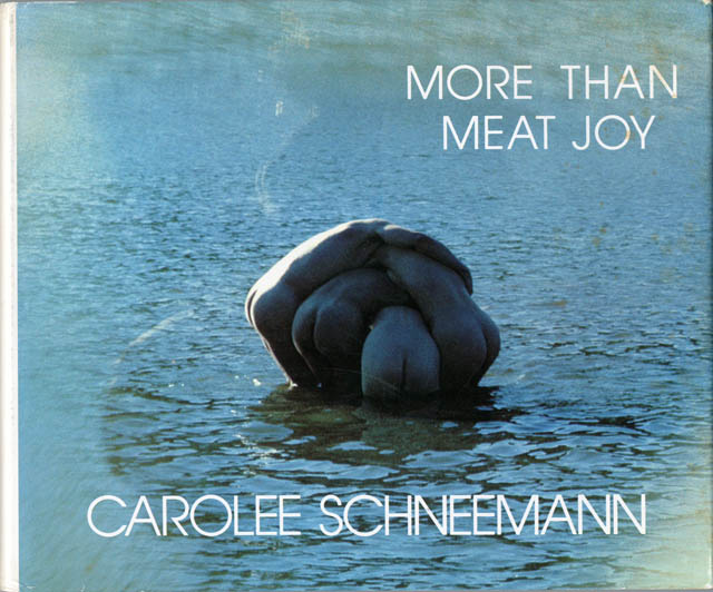 More Than Meat Joy: Complete Performance Works & Selected Writings. Carolee SCHNEEMANN.