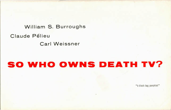 So Who Owns Death TV? William S. BURROUGHS, Claude PELIEU, Carl WEISSNER.