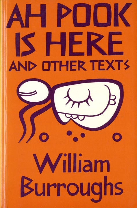 Ah Pook Is Here And Other Texts. William S. BURROUGHS.