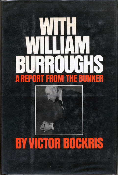 With William Burroughs: A Report From The Bunker. William S. BURROUGHS, Victor BOCKRIS.