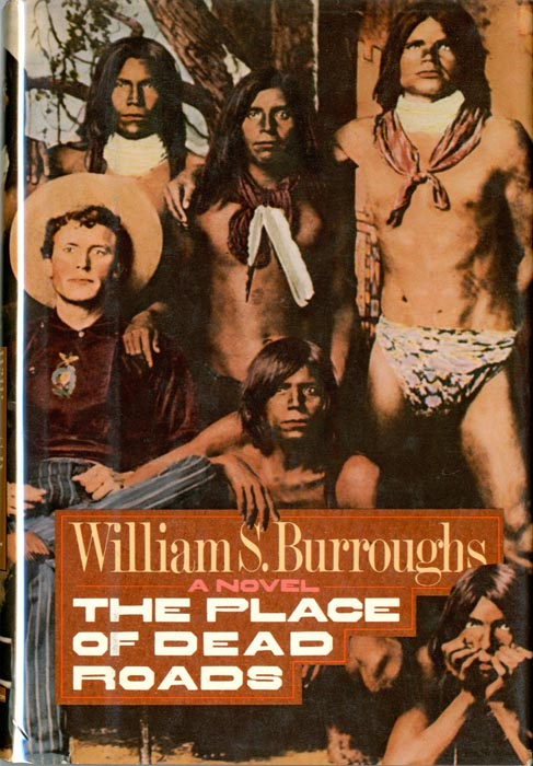 The Place of Dead Roads. William S. BURROUGHS.