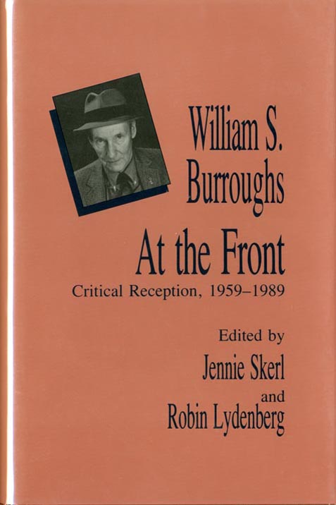William S. Burroughs At the Front: Critical Reception, 1959-1989. William S. BURROUGHS, Jennie SKERL, Robin LYDENBERG.