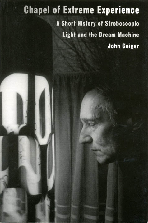 Chapel of Extreme Experience: A Short History of Stroboscopic Light and the Dream Machine. Brion GYSIN, John GEIGER.