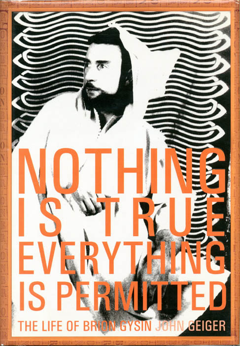 Nothing Is True Everything Is Permitted: The Life of Brion Gysin. Brion GYSIN, John GEIGER.