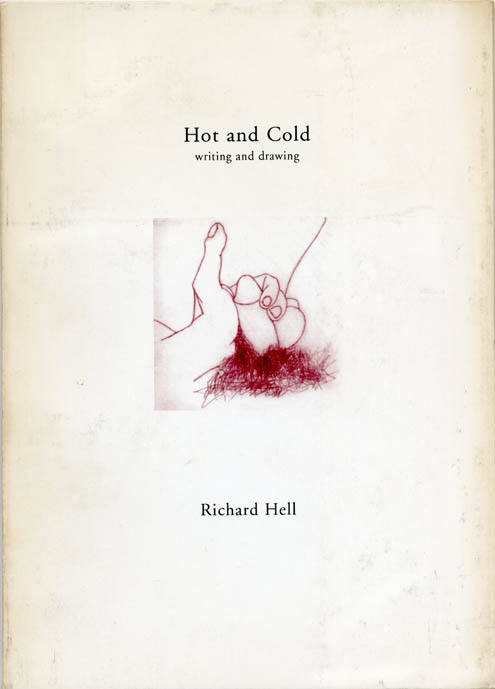 Hot and Cold: Writing and Drawing. Richard HELL.