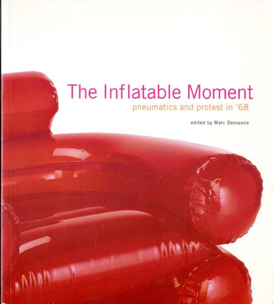 The Inflatable Moment: Pneumatics and Protest in '68. UTOPIE, Marc DESSAUCE.