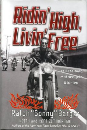 Ridin' High, Livin' Free: Hell-Raising Motorcycle Stories. with Keith, Kent Zimmerman.