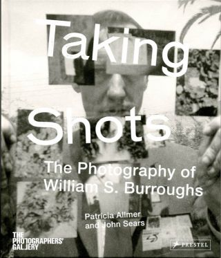 Taking Shots: The Photography of William Burroughs. William S. BURROUGHS, Patricia ALLMER, John...