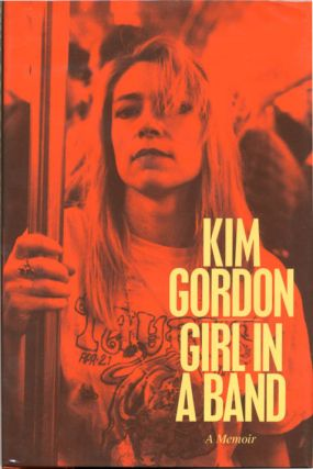 Girl In A Band. A Memoir. Kim GORDON.