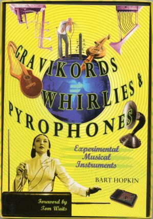 Gravikords, Whirlies & Pyrophones: Experimental Musical Instruments.