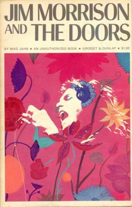 Jim Morrison and The Doors: An Unauthorized Book. Mike JAHN.