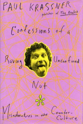 Confessions of a Raving Unconfined Nut. Misadventures in the Counter-Culture. Paul KRASSNER.